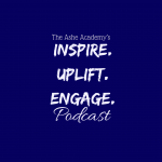 The Ashe Academy's Inspire. Uplift. Engage. Podcast