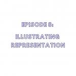 Episode 8: Illustrating Representation