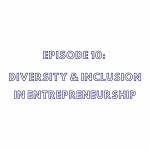 Episode 10: Diversity & Inclusion in Entrepreneurship