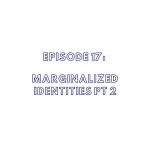 Episode 17: Marginalized Identities Part 2