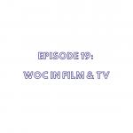 Episode 19: WoC in Film & TV