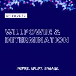 Season 2 Episode 10: Willpower and Determination