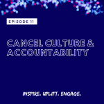 Season 2 Episode 11: Cancel Culture & Accountability