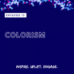 Season 2 Episode 13: Colorism