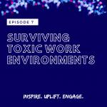 Season 2 Episode 7: Surviving Toxic Work Environments