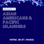 Season 2 Episode 15: Asian Americans & Pacific Islanders