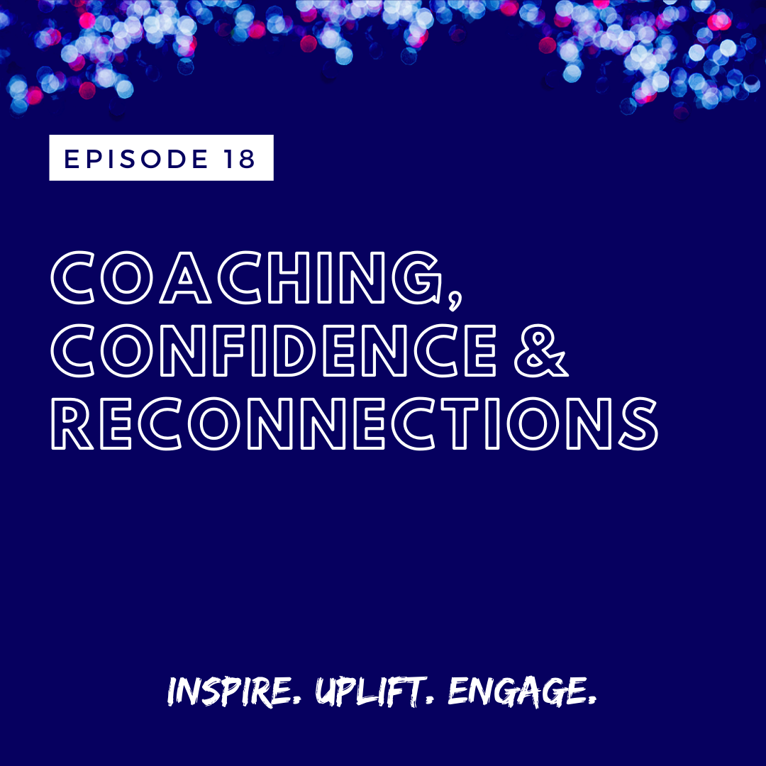The Ashe Academy Inspire. Uplift. Engage. podcast episode 18 Coaching, Confidence & Reconnections