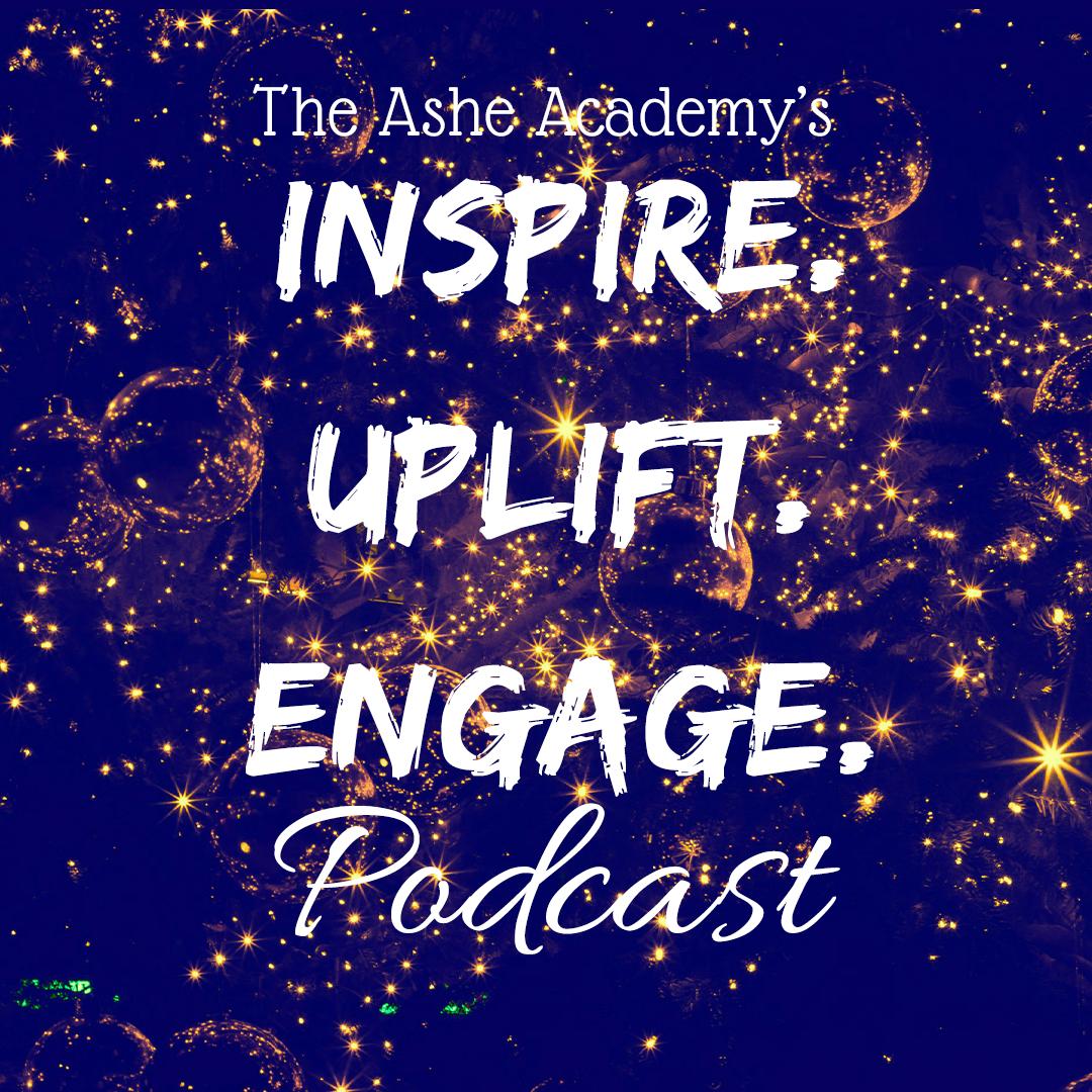 The Ashe Academy's Inspire. Uplift. Engage. Podcast Season 3 Header