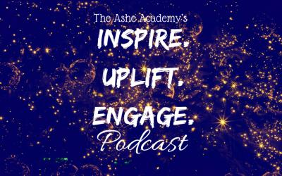 The Ashe Academy's Inspire. Uplift. Engage. Podcast Season 3